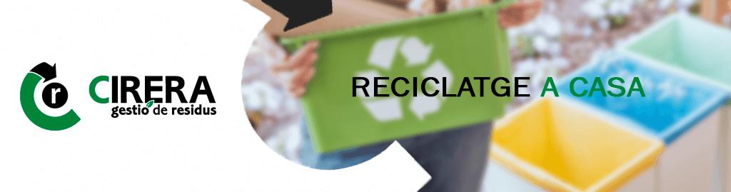 reciclar be a casa Residus Cirera